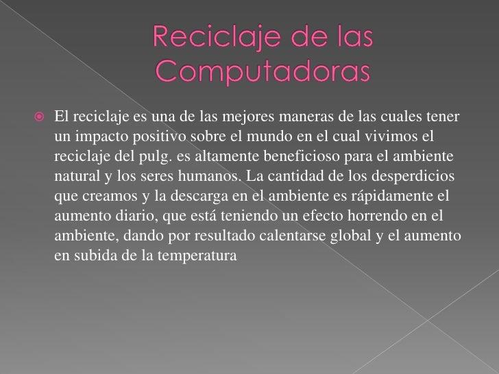 Reciclaje de las Computadoras<br />El reciclaje es una de las mejores maneras de las cuales tener un impacto positivo sobr...