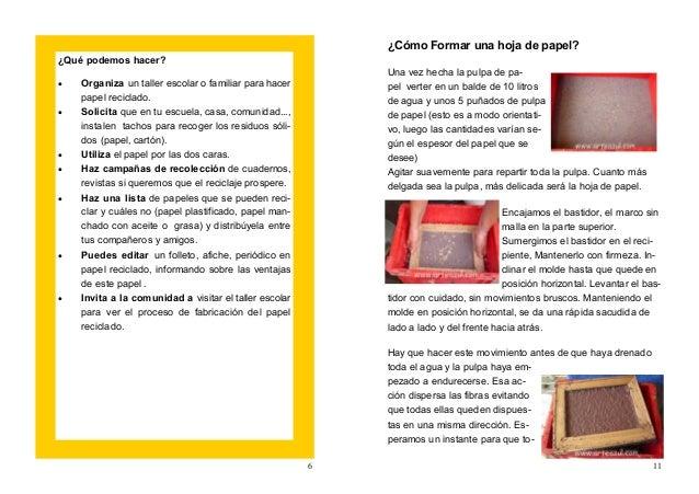 6 ¿Qué podemos hacer? • Organiza un taller escolar o familiar para hacer papel reciclado. • Solicita que en tu escuela, ca...