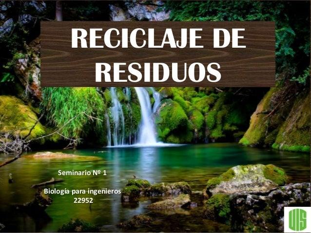 RECICLAJE DE RESIDUOS Seminario Nº 1 Biología para ingenieros 22952