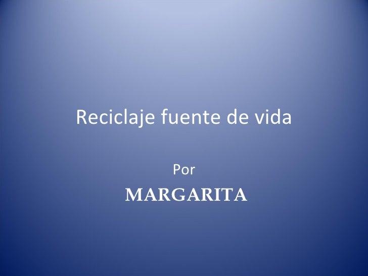 Reciclaje fuente de vida Por MARGARITA