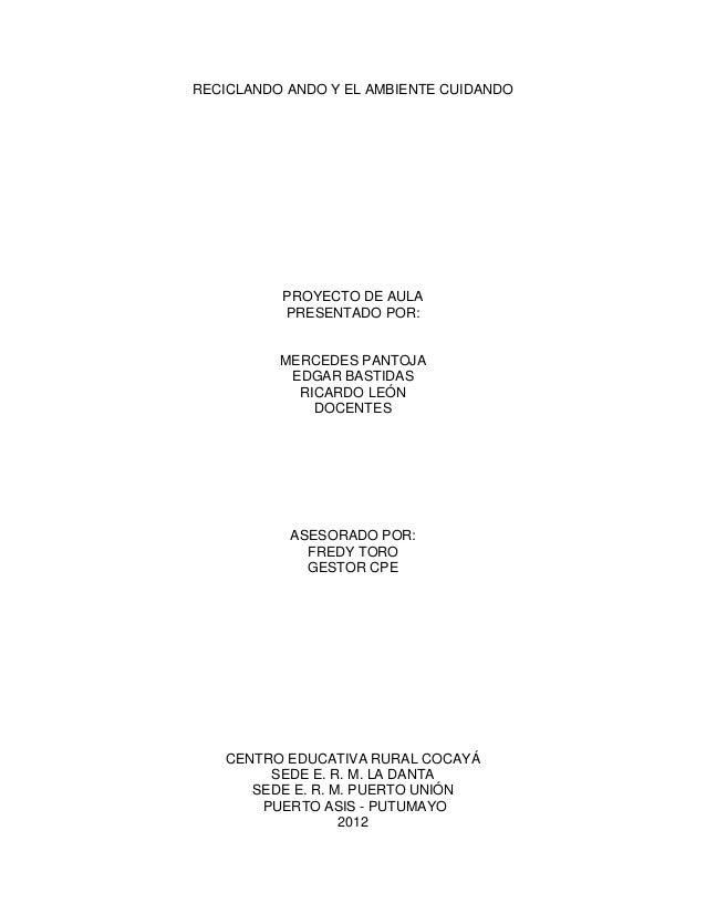 RECICLANDO ANDO Y EL AMBIENTE CUIDANDO          PROYECTO DE AULA          PRESENTADO POR:          MERCEDES PANTOJA       ...
