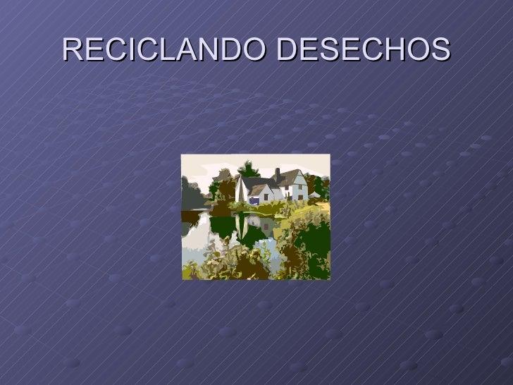 RECICLANDO DESECHOS