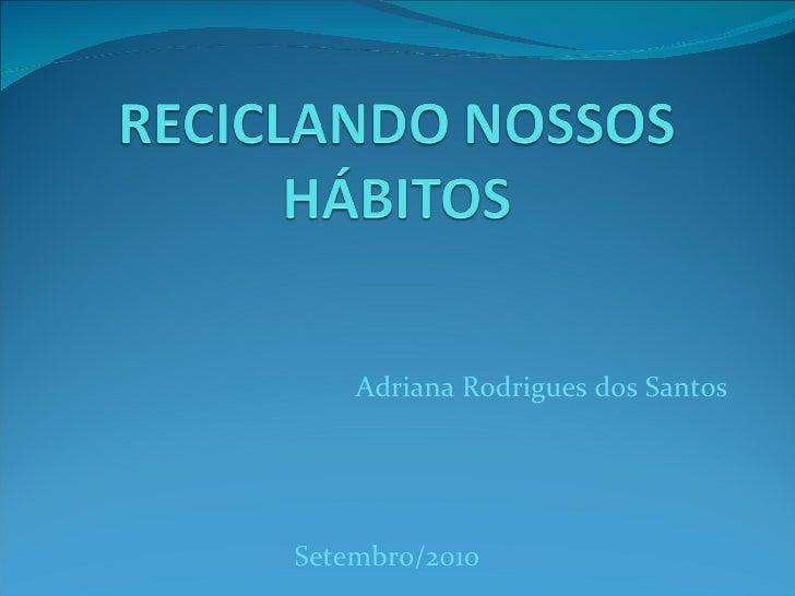 Adriana Rodrigues dos Santos Setembro/2010