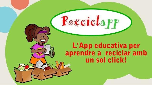 L'App educativa per aprendre a reciclar amb un sol click!