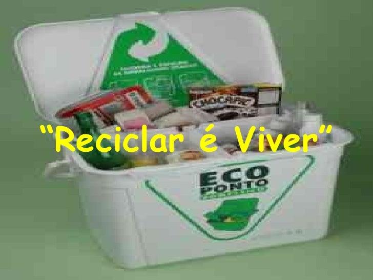 """ Reciclar é Viver"""