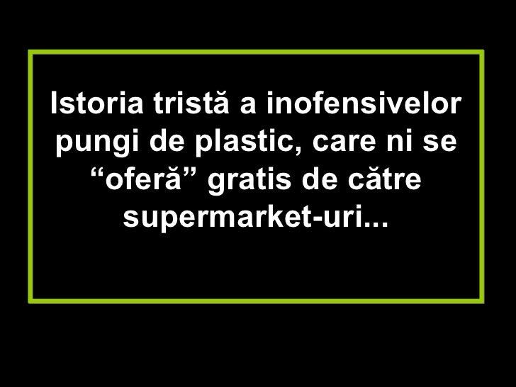 """Istoria tristă a inofensivelor pungi de plastic, care ni se   """"oferă"""" gratis de către      supermarket-uri..."""