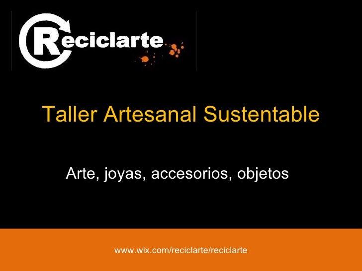 Taller Artesanal Sustentable Arte, joyas, accesorios, objetos www.wix.com/reciclarte/reciclarte