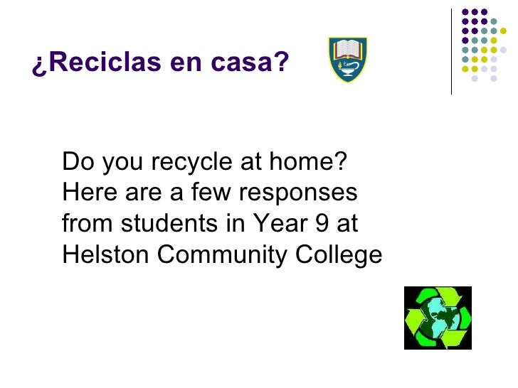 ¿Reciclas en casa? Do you recycle at home? Here are a few responses from students in Year 9 at Helston Community College