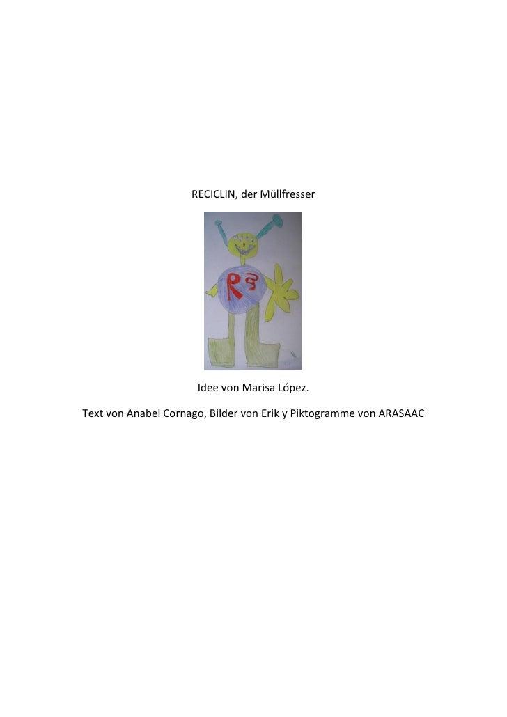 RECICLIN, der Müllfresser                           Idee von Marisa López.  Text von Anabel Cornago, Bilder von Erik y Pik...