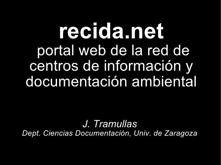 recida.net  portal web de la red de centros de información y documentación ambiental                  J. Tramullas Dept. C...