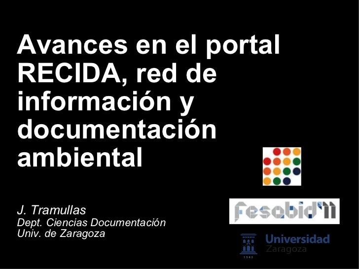 Avances en el portal RECIDA, red de información y documentación ambiental J. Tramullas Dept. Ciencias Documentación Univ. ...
