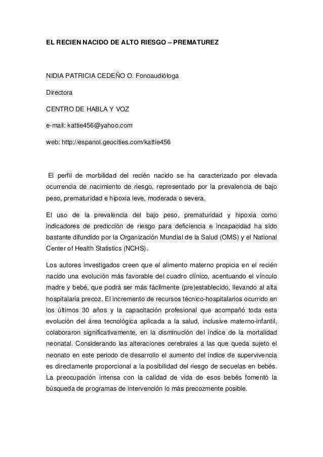 EL RECIEN NACIDO DE ALTO RIESGO – PREMATUREZ NIDIA PATRICIA CEDEÑO O. Fonoaudióloga Directora CENTRO DE HABLA Y VOZ e-mail...