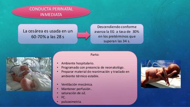 CONDUCTA PERINATAL INMEDIATA La cesárea es usada en un 60-70% a las 28 s Descendiendo conforme avanza la EG a tasa de 30% ...