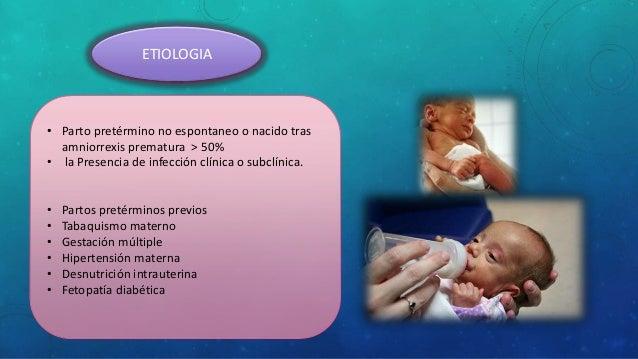 ETIOLOGIA • Parto pretérmino no espontaneo o nacido tras amniorrexis prematura > 50% • la Presencia de infección clínica o...