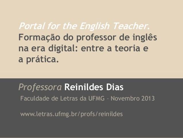 Portal for the English Teacher. Formação do professor de inglês na era digital: entre a teoria e a prática.  Professora Re...