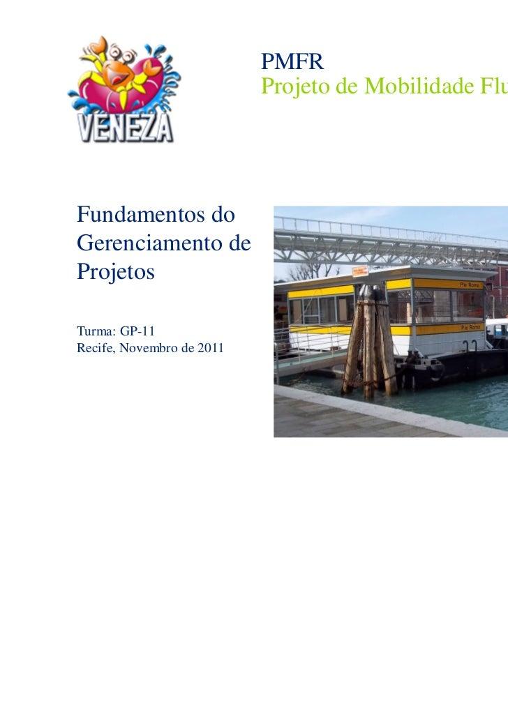PMFR                           Projeto de Mobilidade Fluvial do RecifeFundamentos doGerenciamento deProjetosTurma: GP-11Re...