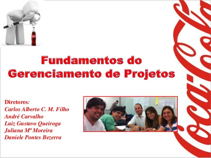 Diretores:Carlos Alberto C. M. FilhoAndré CarvalhoLuiz Gustavo QueirogaJuliana Mª MoreiraDaniele Pontes Bezerra