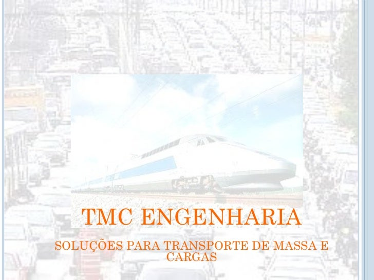 TMC ENGENHARIA SOLUÇÕES PARA TRANSPORTE DE MASSA E CARGAS