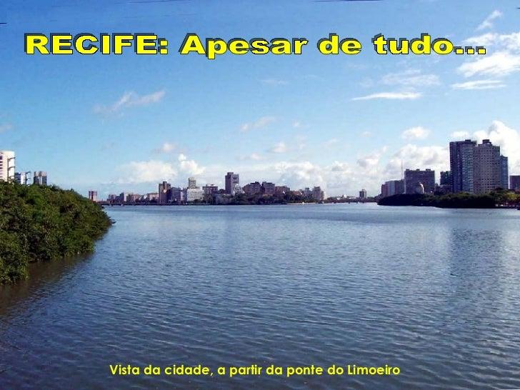 Vista da cidade, a partir da ponte do Limoeiro   RECIFE: Apesar de tudo...