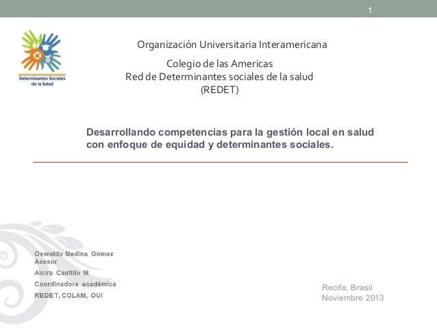 1  Organización Universitaria Interamericana Colegio de las Americas Red de Determinantes sociales de la salud (REDET)  De...