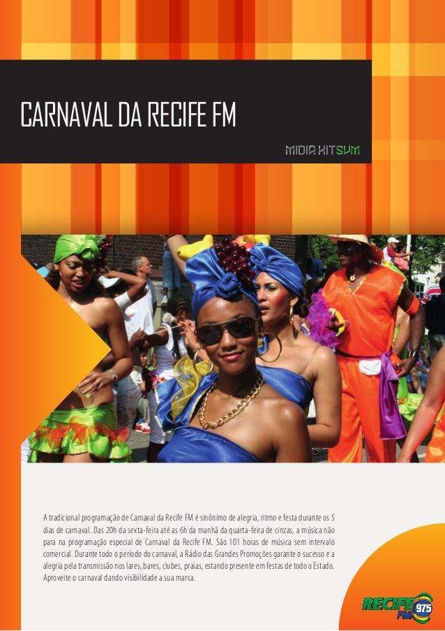 CARNAVAL DA RECIFE FM  A tradicional programação de Carnaval da Recife FM é sinônimo de alegria, ritmo e festa durante os ...