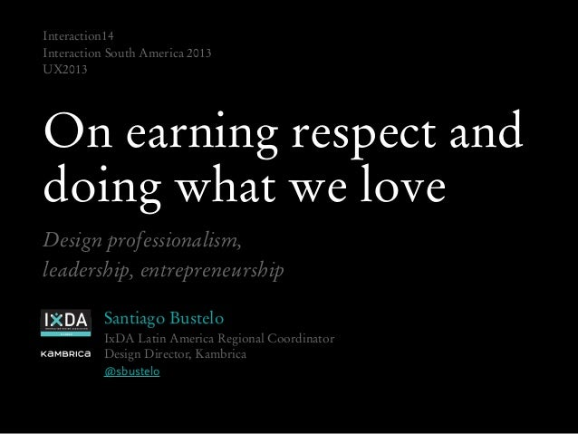 M E M B E R On earning respect and doing what we love Design professionalism, leadership, entrepreneurship Santiago Bustel...