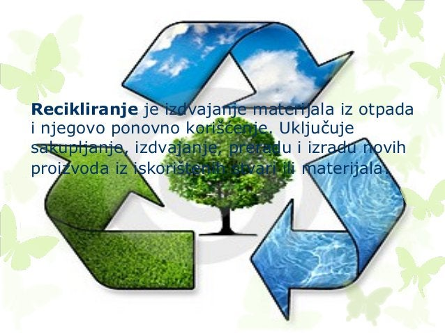 U recikliranje spada sve što može ponovo da se iskoristi, a da se ne baci.