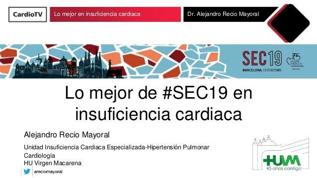 Lo mejor en insuficiencia cardiaca Dr. Alejandro Recio Mayoral Lo mejor de #SEC19 en insuficiencia cardiaca Alejandro Reci...