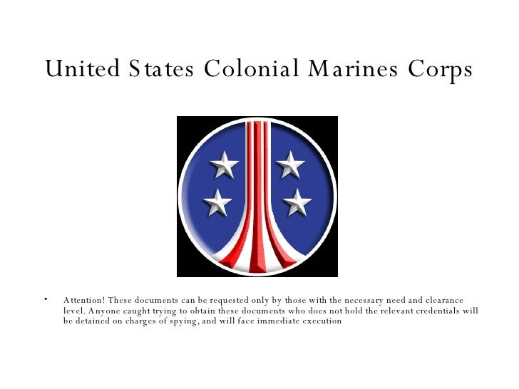 United States Colonial Marines Corps <ul><li>Attention! These documents can be requested only by those with the necessary ...