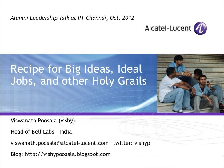 Alumni Leadership Talk at IIT Chennai, Oct, 2012Recipe for Big Ideas, IdealJobs, and other Holy GrailsViswanath Poosala (v...