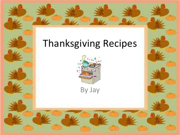 Thanksgiving Recipes<br />By Jay <br />