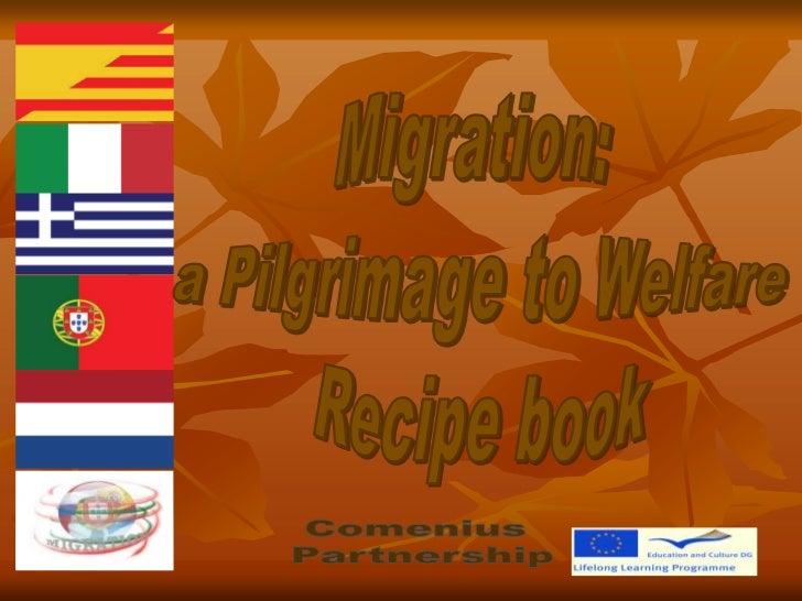 Migration: a Pilgrimage to Welfare<br />Recipe book<br />Comenius <br />Partnership<br />