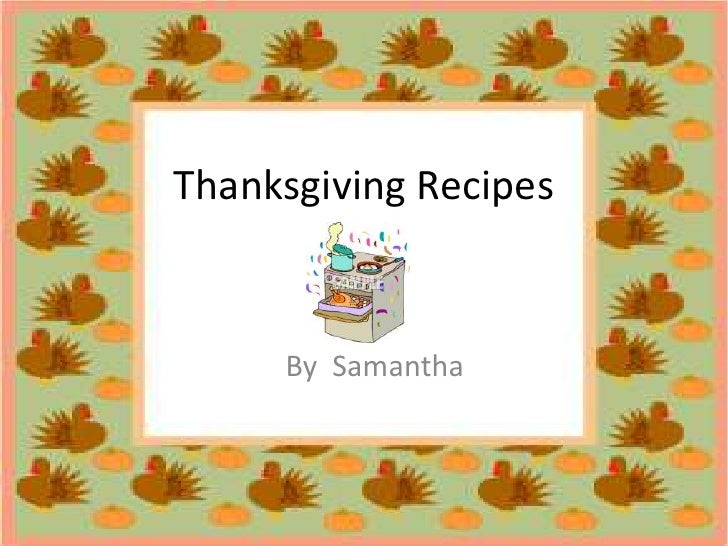 Thanksgiving Recipes<br />   By  Samantha  <br />