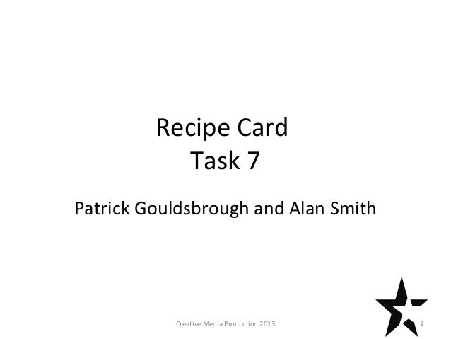Recipe Card Task 7 Patrick Gouldsbrough and Alan Smith 1Creative Media Production 2013