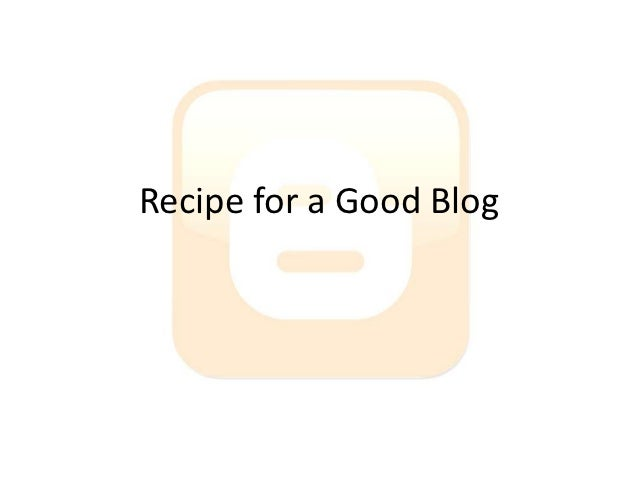 Recipe for a Good Blog