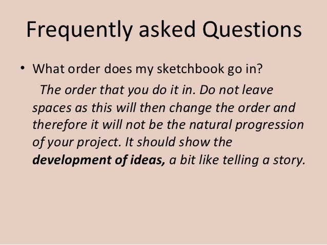 Frequently asked Questions• What order does my sketchbook go in?   The order that you do it in. Do not leave  spaces as th...