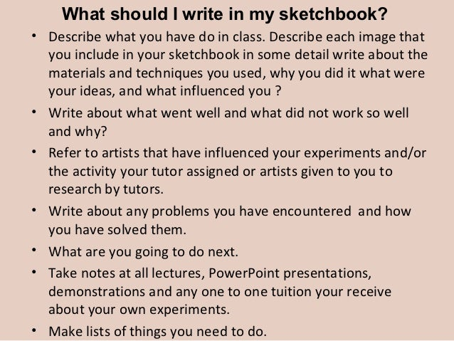 What should I write in my sketchbook?• Describe what you have do in class. Describe each image that  you include in your s...