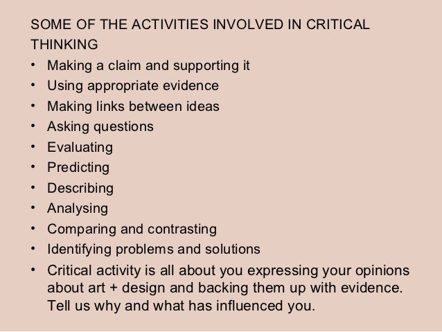 SOME OF THE ACTIVITIES INVOLVED IN CRITICALTHINKING• Making a claim and supporting it• Using appropriate evidence• Making ...