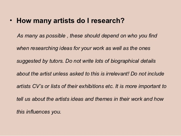 • How many artists do I research?  As many as possible , these should depend on who you find when researching ideas for yo...