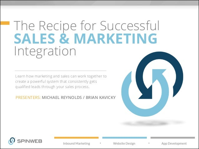 The Recipe for Successful  SALES & MARKETING Integration  Learn how marketing and sales can work together to create a powe...