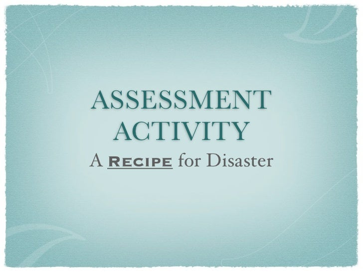 ASSESSMENT ACTIVITYA Recipe for Disaster