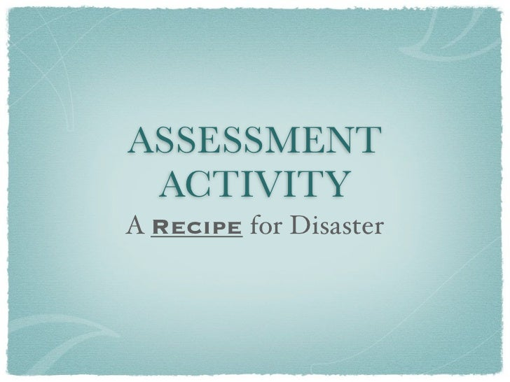 ASSESSMENT ACTIVITYA Recipe for Disaster