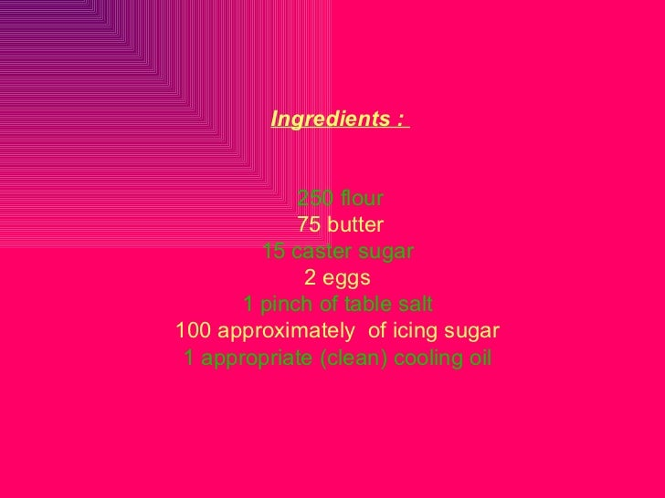 Ingredients:  250 flour 75 butter 15 caster sugar   2 eggs  1 pinch of table salt   100 approximately  of icing sugar   1...