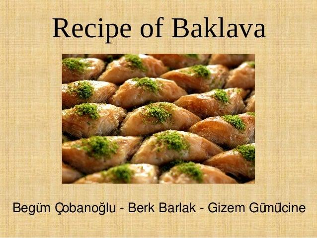 Recipe of Baklava  Begü Çobanoğlu - Berk Barlak - Gizem Gü lcine m mü