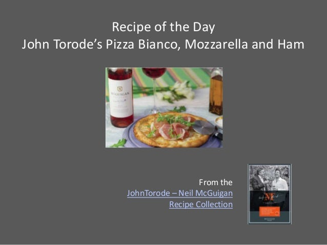 Recipe of the DayJohn Torode's Pizza Bianco, Mozzarella and Ham                                    From the               ...