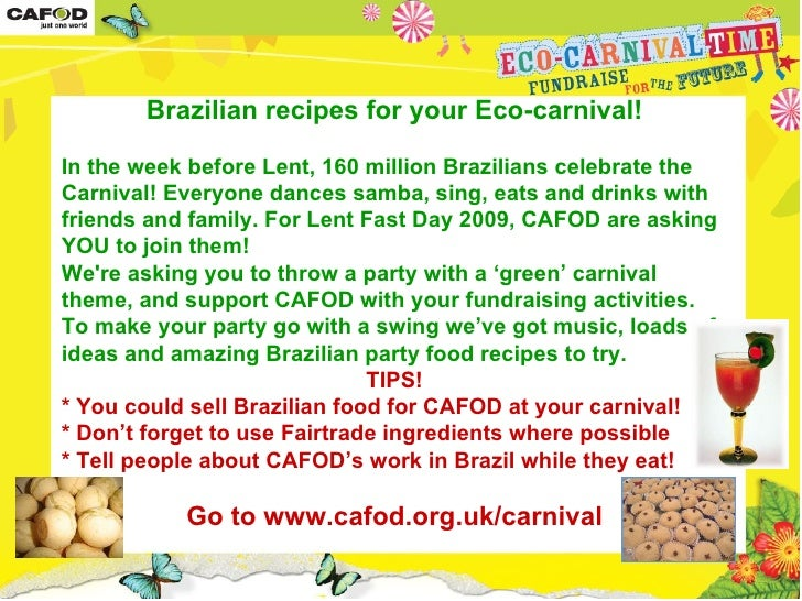 Brazilian recipes for your Eco-carnival! In the week before Lent, 160 million Brazilians celebrate the Carnival! Everyone ...