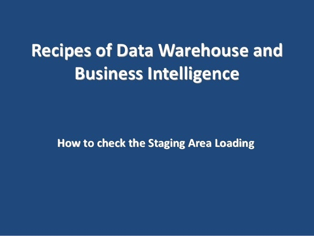 Recipes of Data Warehouse and Business Intelligence  How to check the Staging Area Loading