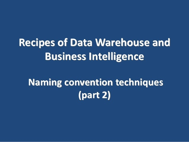 Recipes of Data Warehouse and Business Intelligence Naming convention techniques (part 2)