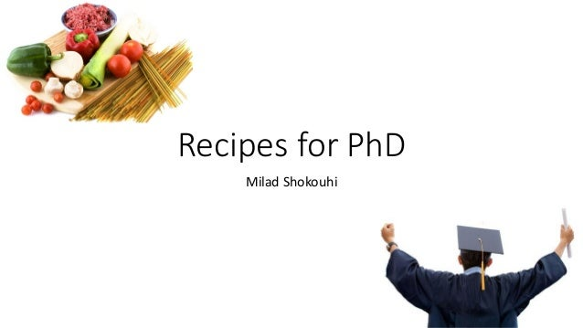 Recipes for PhD Milad Shokouhi