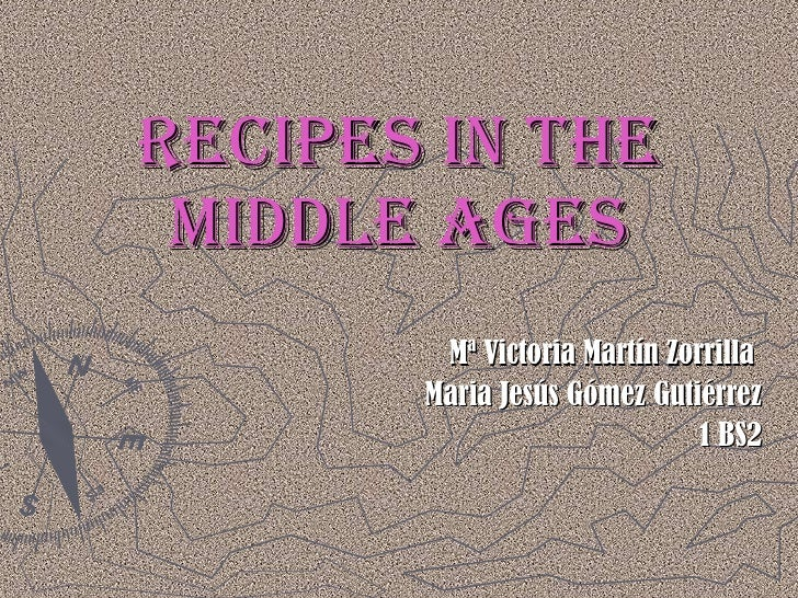 Recipes in the middle ages Mª Victoria Martín Zorrilla  Maria Jesús Gómez Gutiérrez 1 BS2